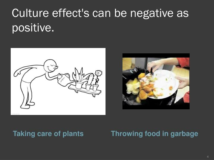 Culture effect's can be negative as positive.