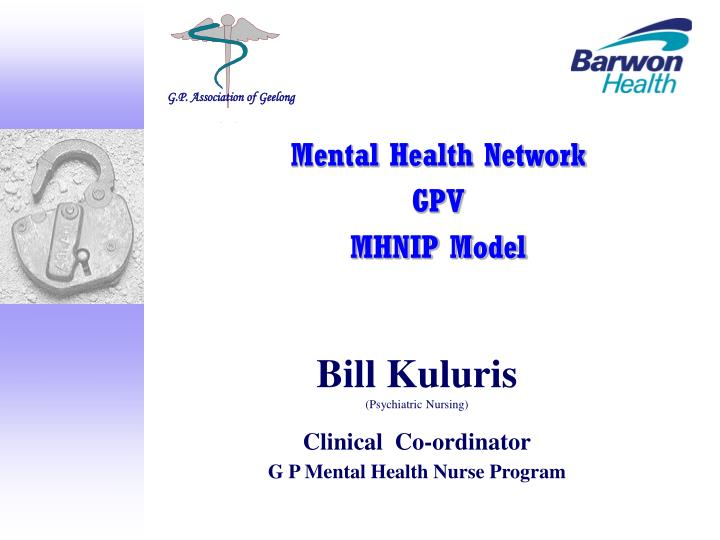 bill kuluris psychiatric nursing clinical co ordinator g p mental health nurse program n.