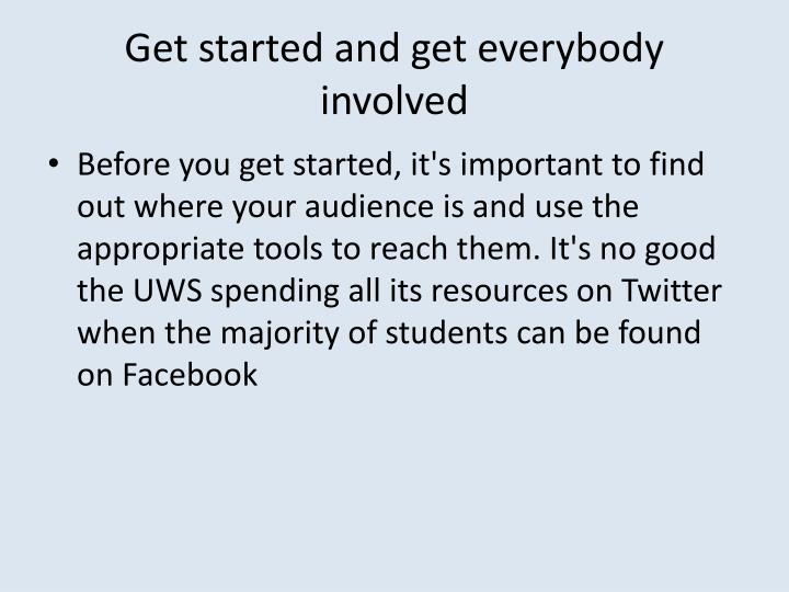 Get started and get everybody involved