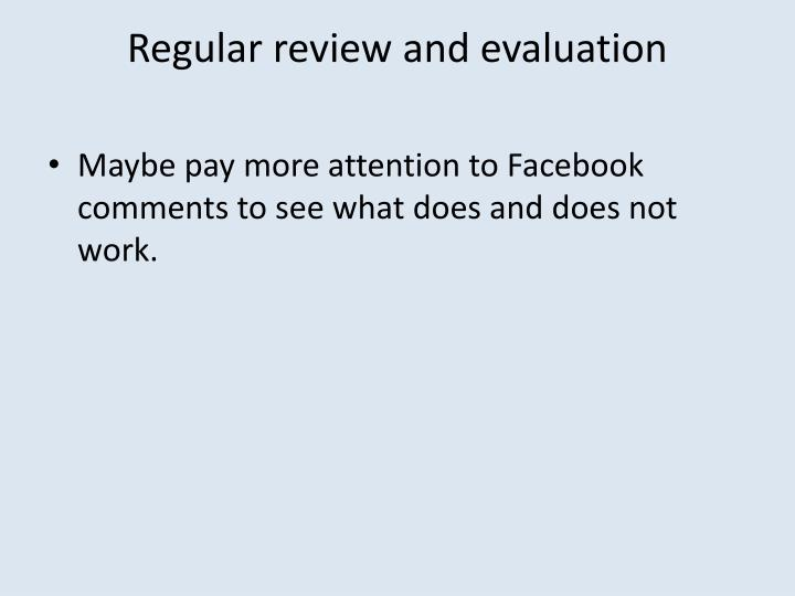 Regular review and evaluation