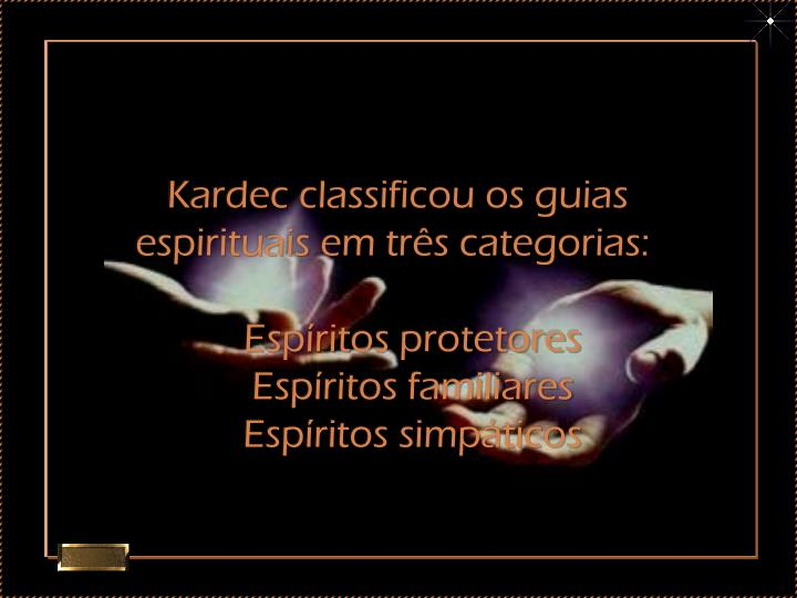 Kardec classificou os guias espirituais em três categorias: