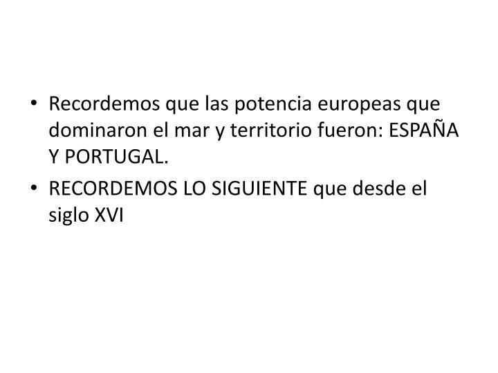 Recordemos que las potencia europeas que dominaron el mar y territorio fueron: ESPAÑA Y PORTUGAL.