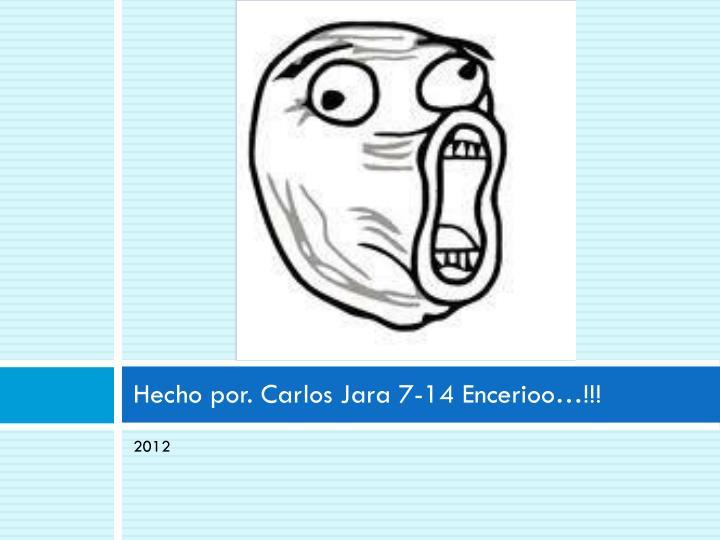 Hecho por. Carlos Jara 7-14