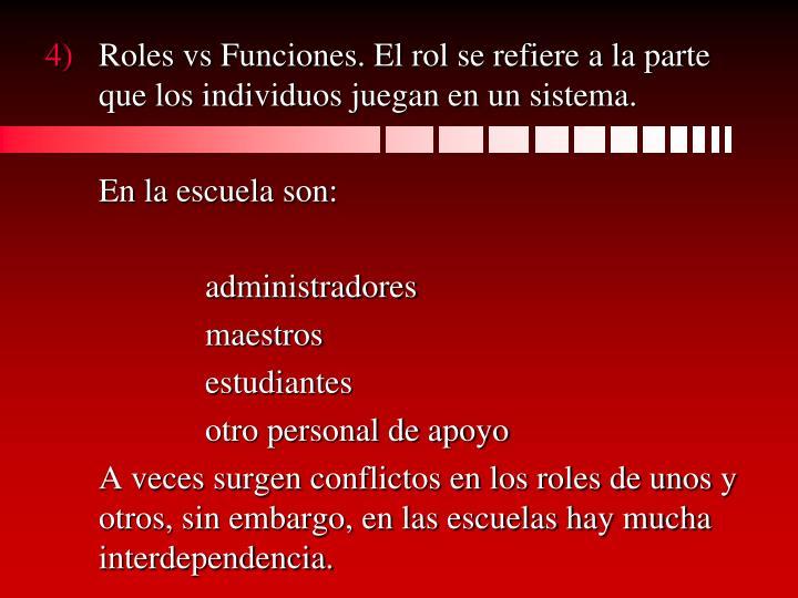 Roles vs Funciones. El rol se refiere a la parte que los individuos juegan en un sistema.