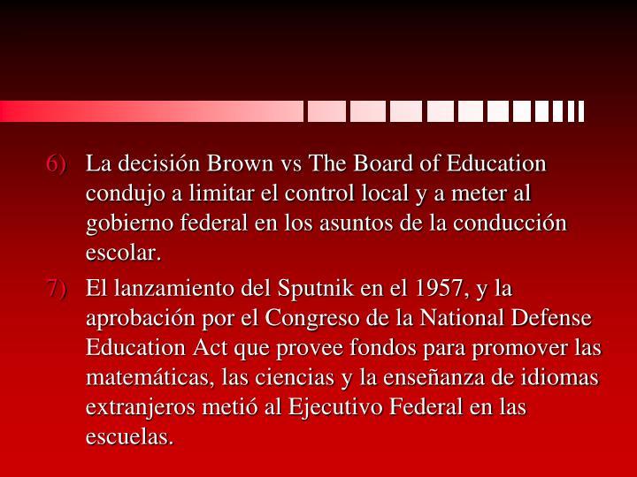 La decisión Brown vs The Board of Education condujo a limitar el control local y a meter al gobierno federal en los asuntos de la conducción escolar.