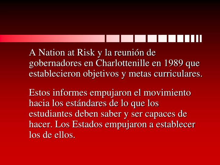 A Nation at Risk y la reunión de gobernadores en Charlottenille en 1989 que establecieron objetivos y metas curriculares.