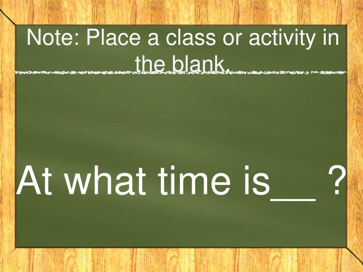 Note: Place a class or activity in the blank.