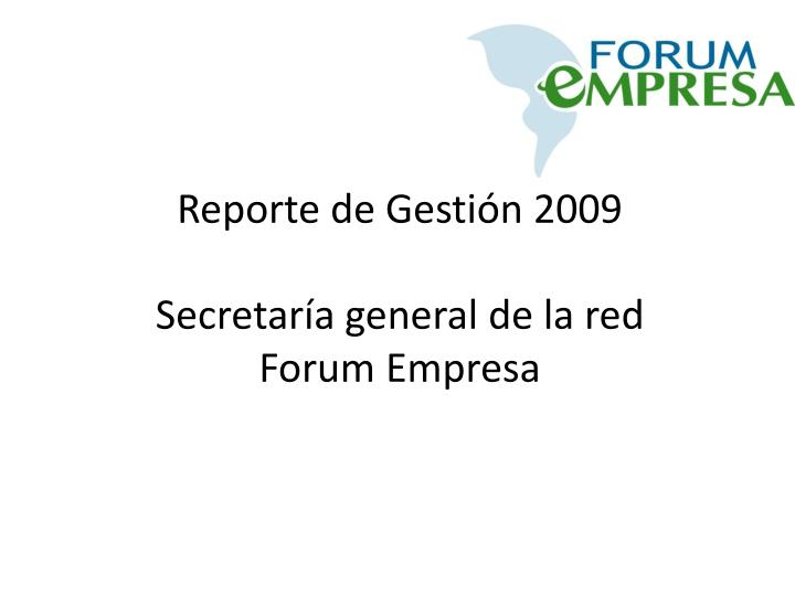 reporte de gesti n 2009 secretar a general de la red forum empresa