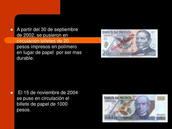 A partir del 30 de septiembre de 2002, se pusieron en circulación billetes de 20 pesos impresos en polímero en lugar de papel  por ser mas durable.