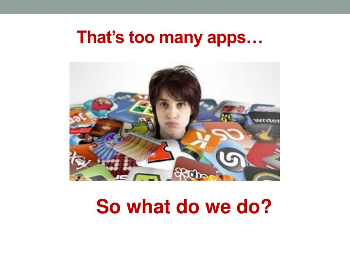 That's too many apps…