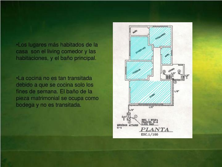 Los lugares más habitados de la casa  son el living comedor y las habitaciones, y el baño principal.