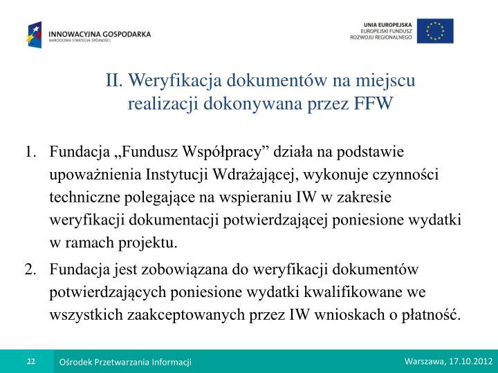 II. Weryfikacja dokumentów na miejscu realizacji dokonywana przez FFW