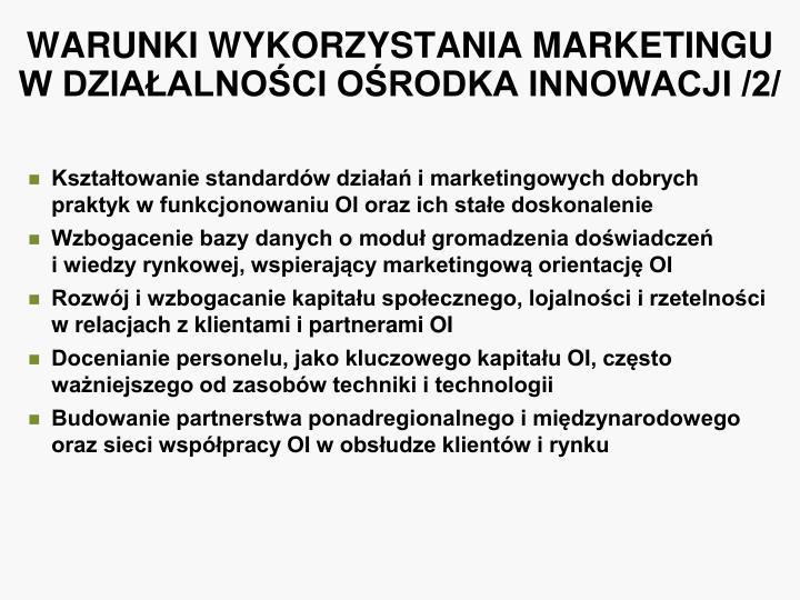 WARUNKI WYKORZYSTANIA MARKETINGU W DZIAŁALNOŚCI OŚRODKA INNOWACJI /2/