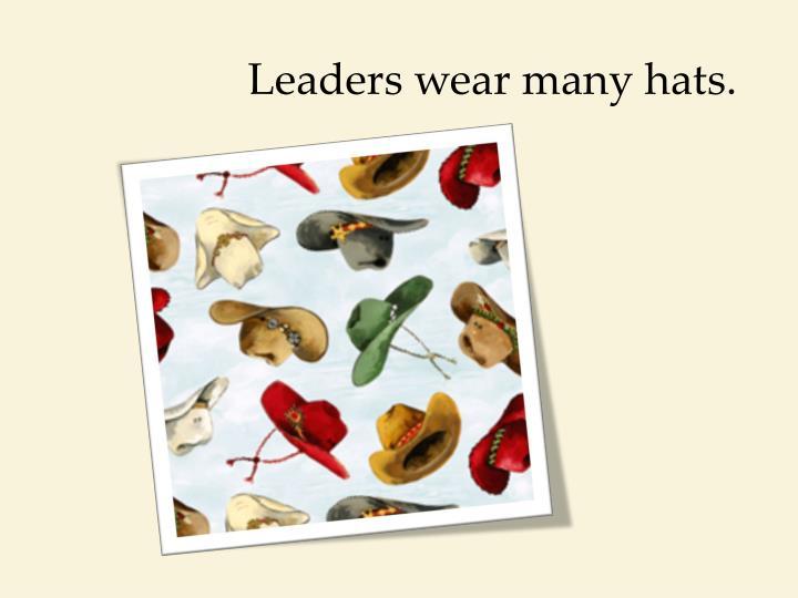 Leaders wear many hats.