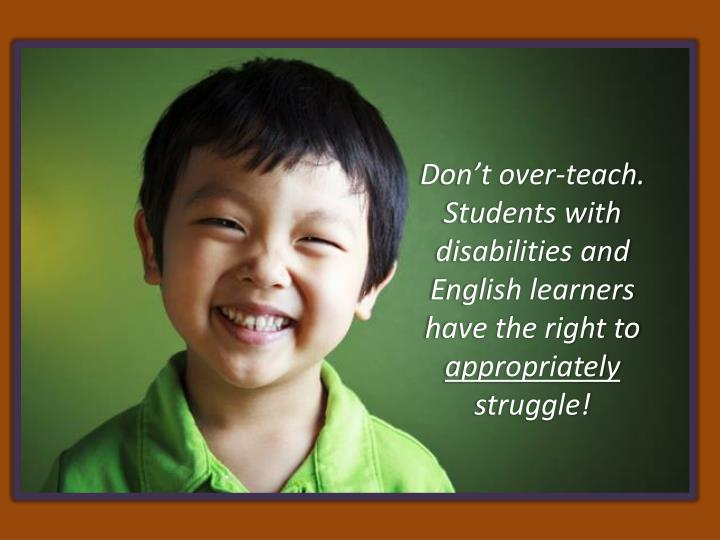 Don't over-teach. Students with disabilities and English learners have the right to