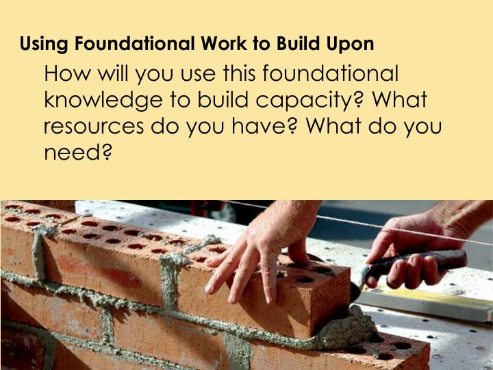Using Foundational Work to Build Upon