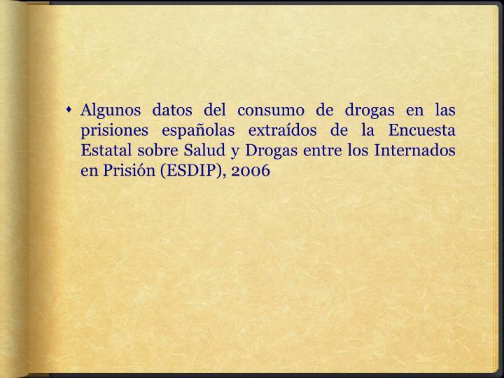 Algunos datos del consumo de drogas en las prisiones españolas extraídos de la Encuesta Estatal so...