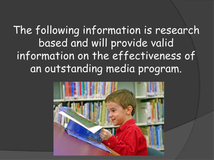 The following information is research based and will provide valid information on the effectiveness of an outstanding media program.