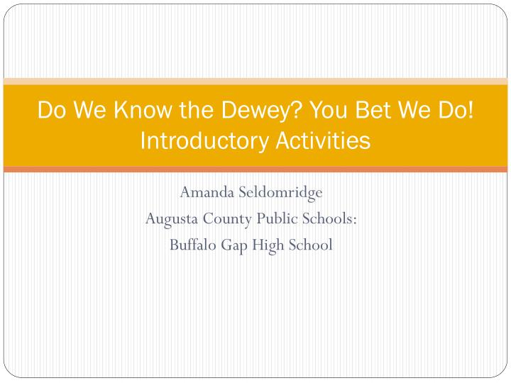 do we know the dewey you bet we do introductory activities