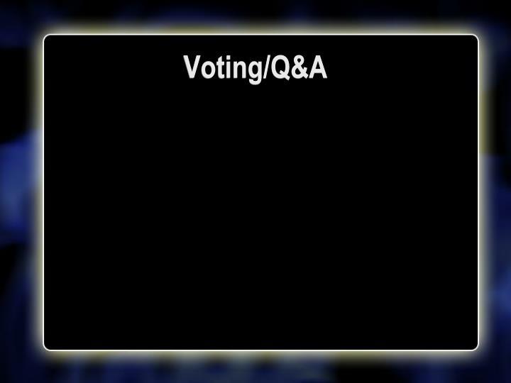 Voting/Q&A