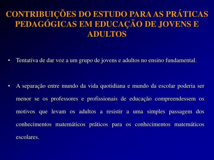 CONTRIBUIÇÕES DO ESTUDO PARA AS PRÁTICAS PEDAGÓGICAS EM EDUCAÇÃO DE JOVENS E ADULTOS