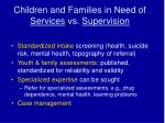 children and families in need of services vs supervision