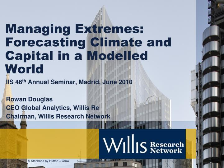 Managing extremes forecasting climate and capital in a modelled world