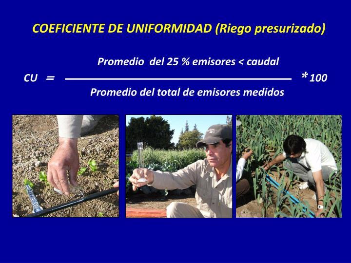 COEFICIENTE DE UNIFORMIDAD (Riego presurizado)