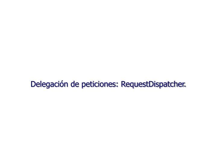 Delegación de peticiones: RequestDispatcher.