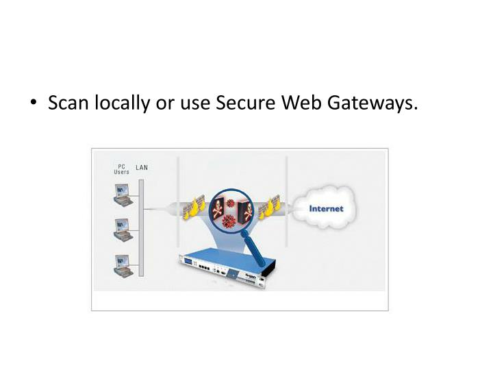 Scan locally or use Secure Web Gateways.