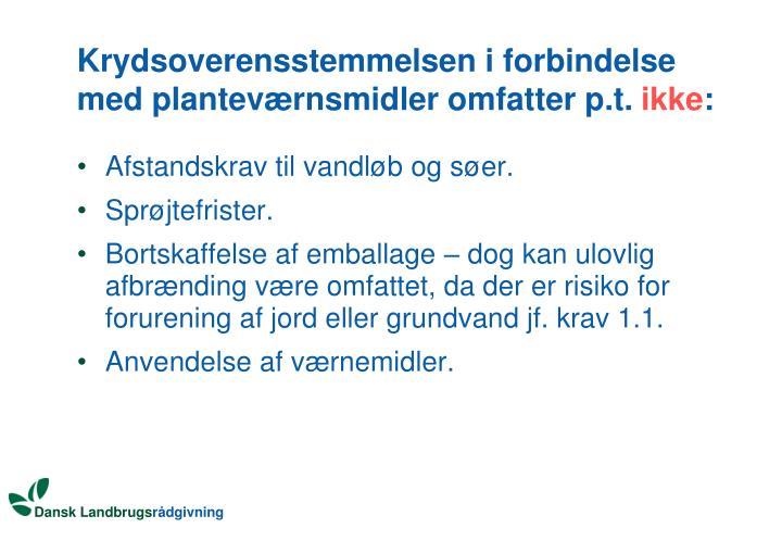Krydsoverensstemmelsen i forbindelse med planteværnsmidler omfatter p.t.