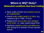 where is wqt likely w atershed conditions that favor trading