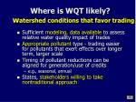 where is wqt likely w atershed conditions that favor trading1