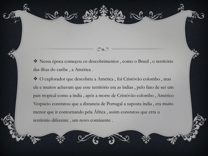 Nessa época começou os descobrimentos , como o Brasil , o território das ilhas do caribe , a América .