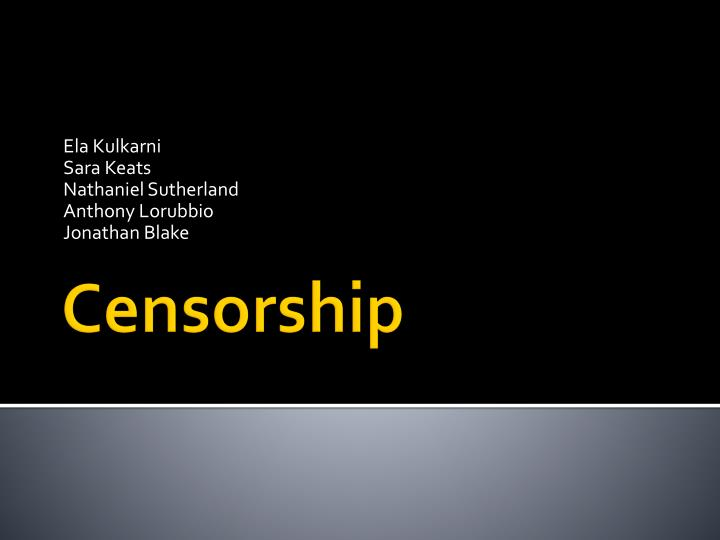 internet censorship ppt An essay which explains why the communications decency act (cda) and any other form of internet censorship is absurd and unconstitutional.