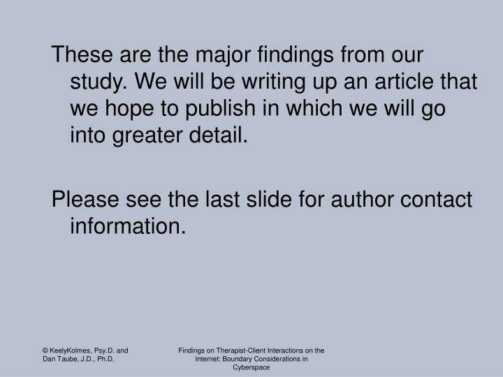 These are the major findings from our study. We will be writing up an article that we hope to publis...