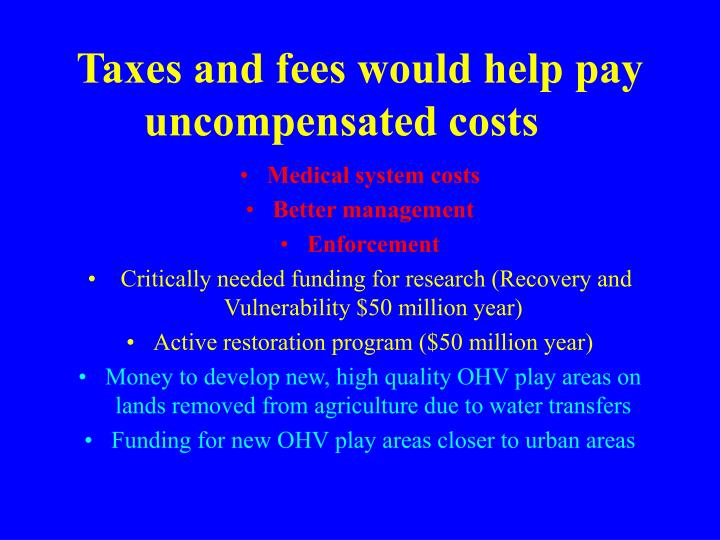 Taxes and fees would help pay uncompensated costs