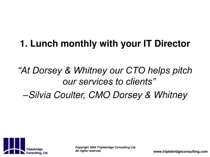 1. Lunch monthly with your IT Director