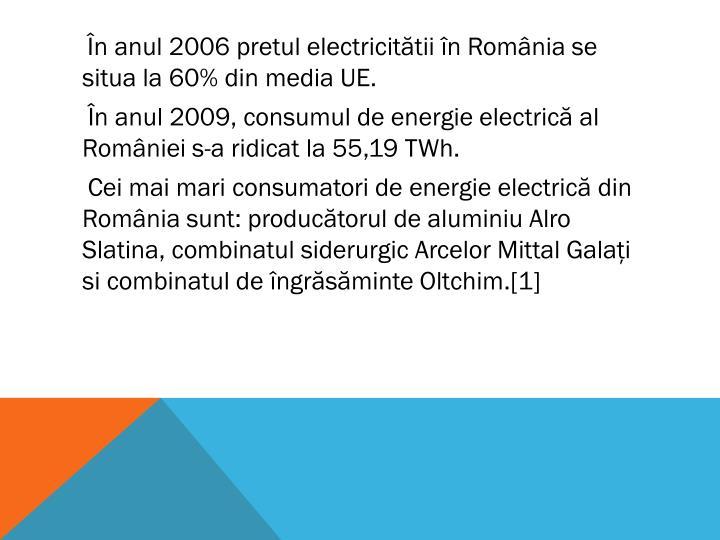 În anul 2006 pretul electricitătii în România se situa la 60% din media UE.