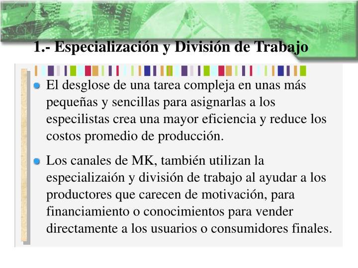 1.- Especialización y División de Trabajo