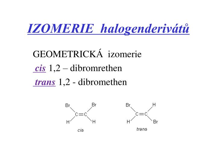 IZOMERIE  halogenderivátů