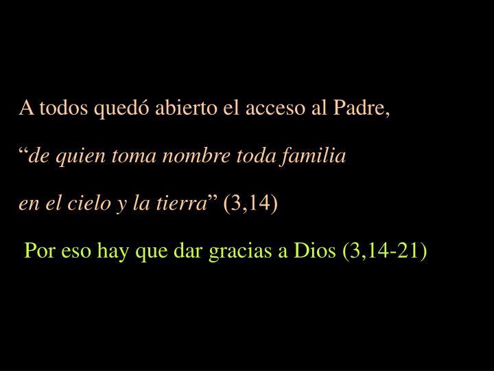 A todos quedó abierto el acceso al Padre,