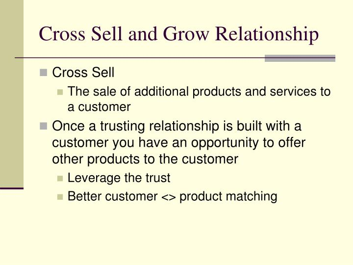 Cross Sell and Grow Relationship
