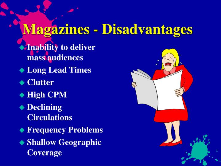 Magazines - Disadvantages