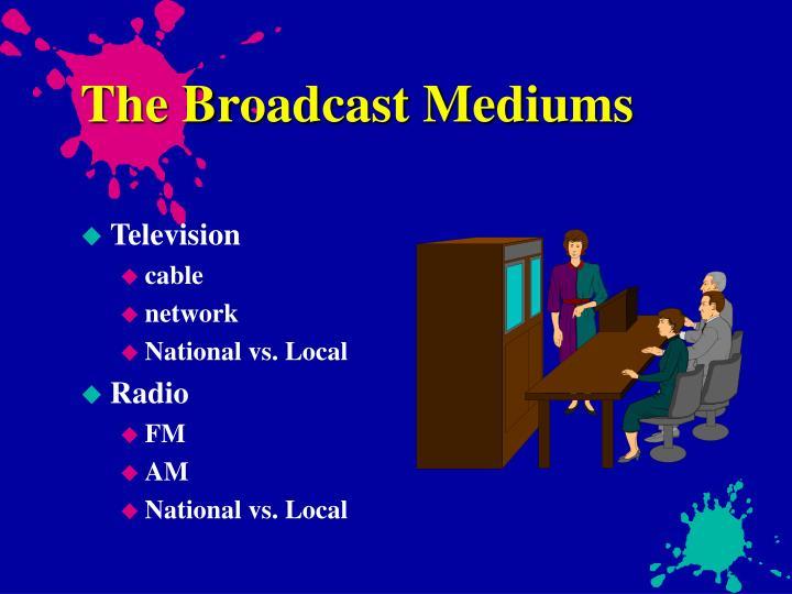 The Broadcast Mediums