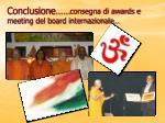 conclusione consegna di awards e meeting del board internazionale