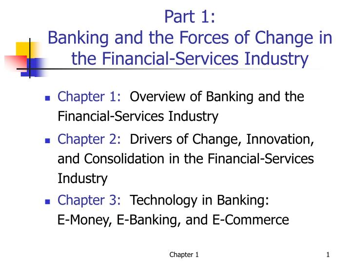 part 1 banking and the forces of change in the financial services industry n.