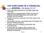 the functions of a financial system do banks do it