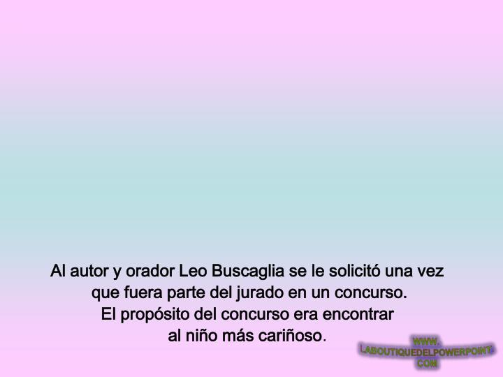 Al autor y orador Leo Buscaglia se le solicitó una vez