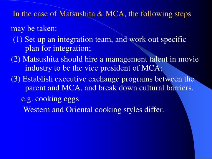 In the case of Matsushita & MCA, the following steps